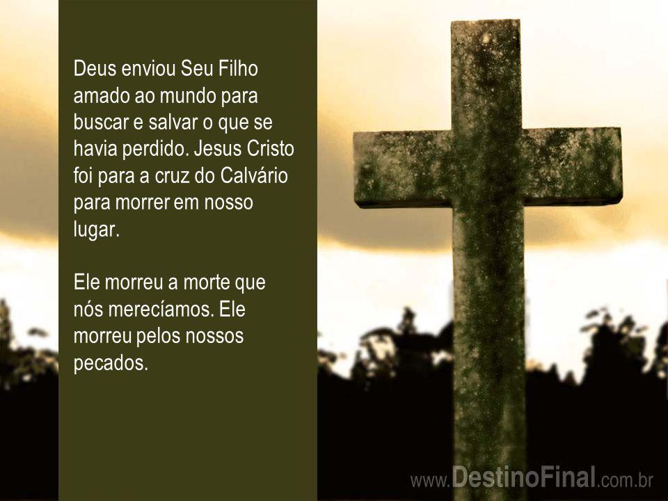 Deus enviou Seu Filho amado ao mundo para buscar e salvar o que se havia perdido.