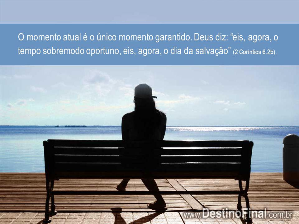 O momento atual é o único momento garantido