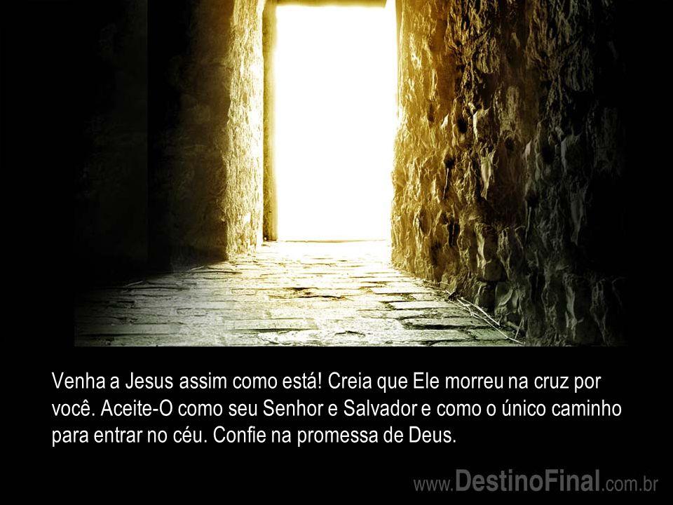 Venha a Jesus assim como está. Creia que Ele morreu na cruz por você