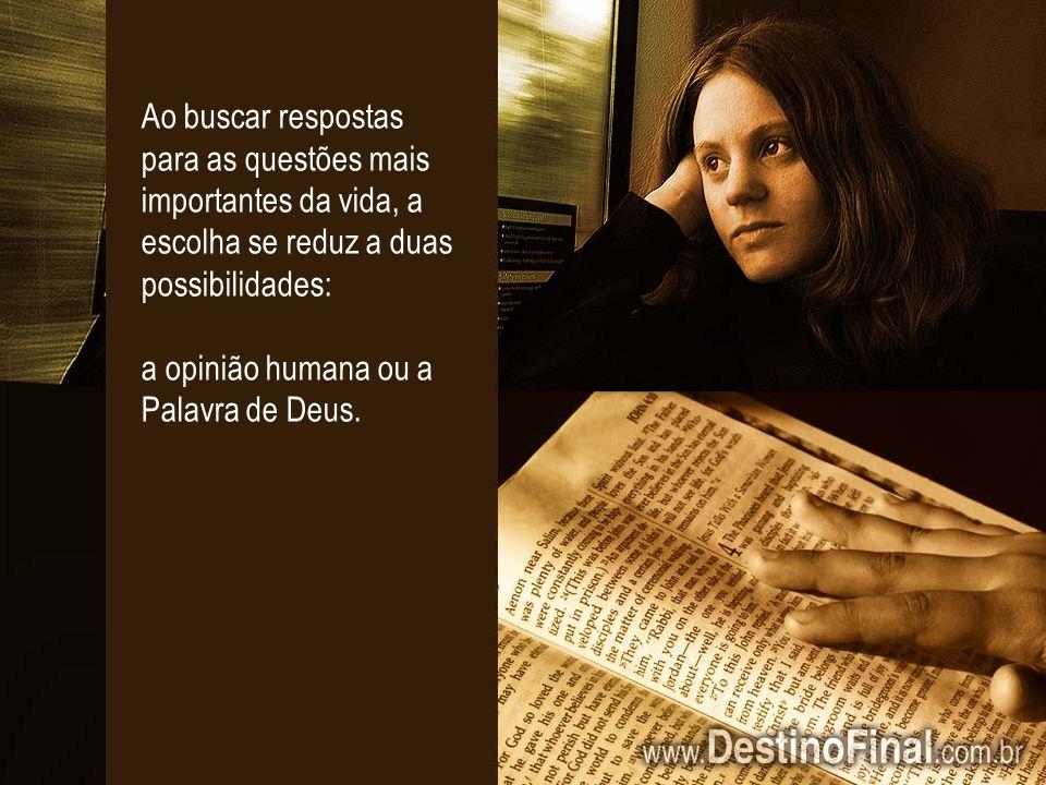Ao buscar respostas para as questões mais importantes da vida, a escolha se reduz a duas possibilidades: a opinião humana ou a Palavra de Deus.