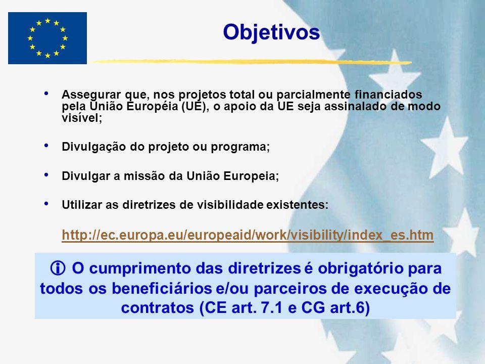 Objetivos Assegurar que, nos projetos total ou parcialmente financiados pela União Européia (UE), o apoio da UE seja assinalado de modo visível;