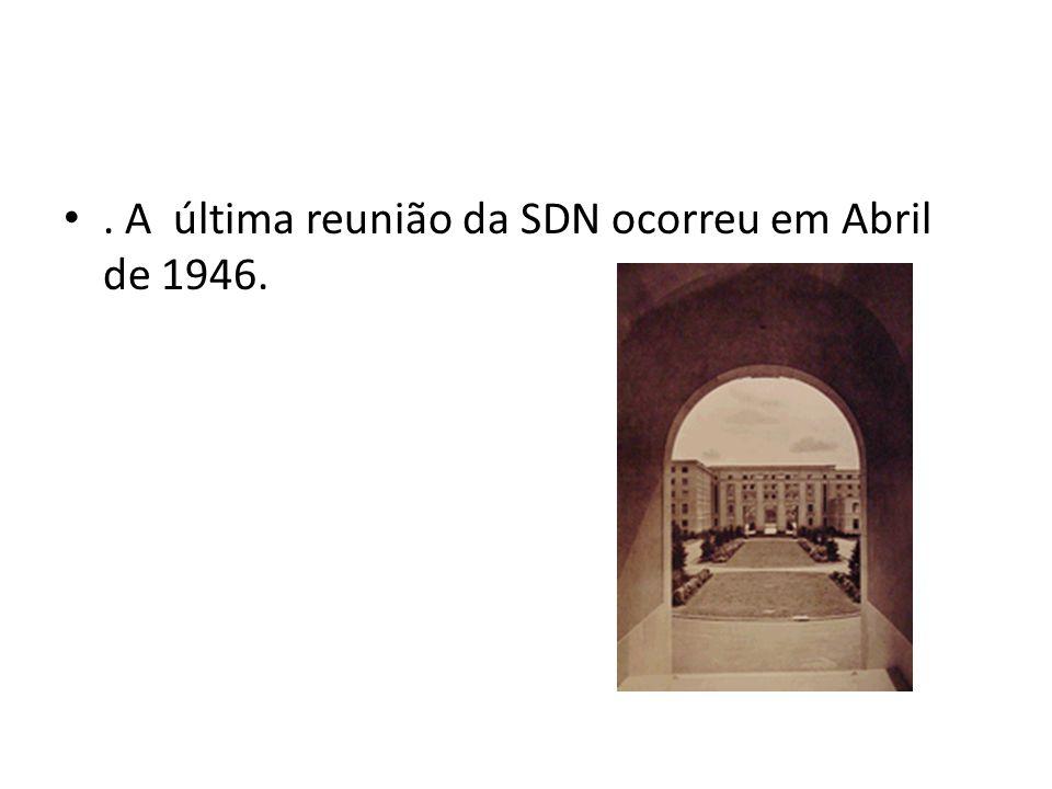 . A última reunião da SDN ocorreu em Abril de 1946.