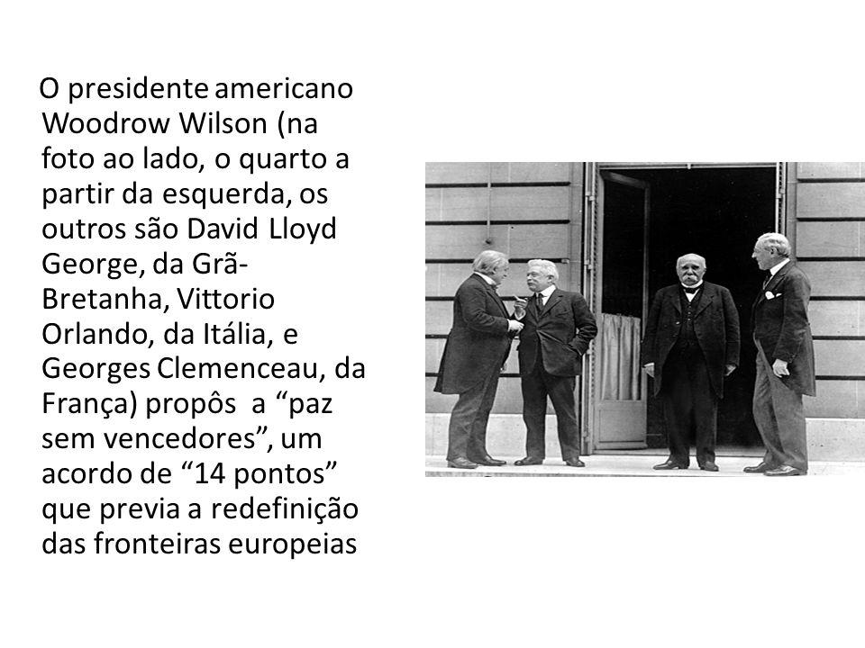O presidente americano Woodrow Wilson (na foto ao lado, o quarto a partir da esquerda, os outros são David Lloyd George, da Grã-Bretanha, Vittorio Orlando, da Itália, e Georges Clemenceau, da França) propôs a paz sem vencedores , um acordo de 14 pontos que previa a redefinição das fronteiras europeias