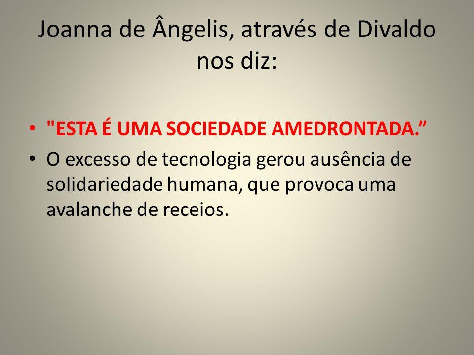 Joanna de Ângelis, através de Divaldo nos diz: