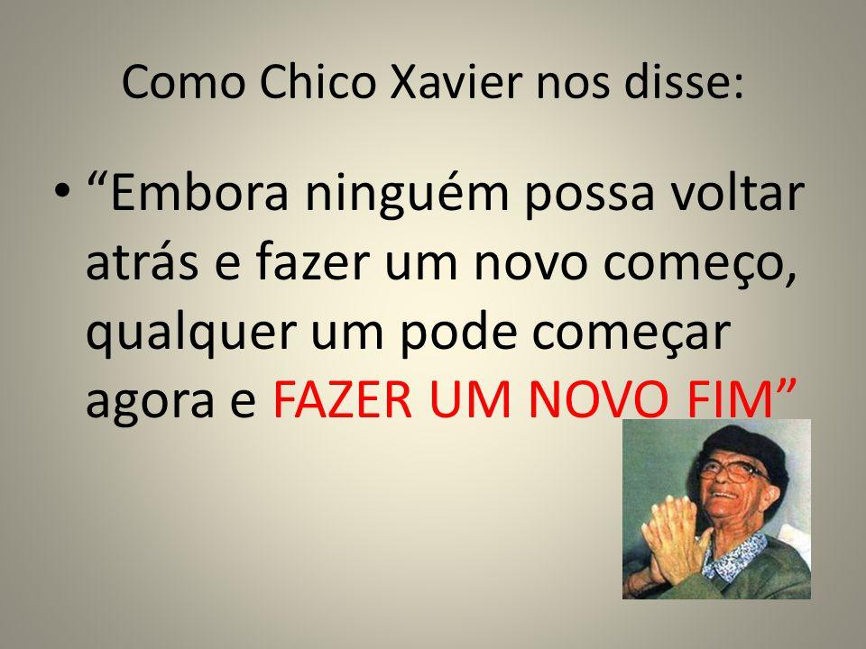 Como Chico Xavier nos disse: