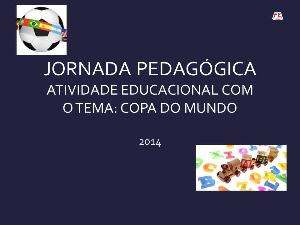 JORNADA PEDAGÓGICA ATIVIDADE EDUCACIONAL COM O TEMA: COPA DO MUNDO