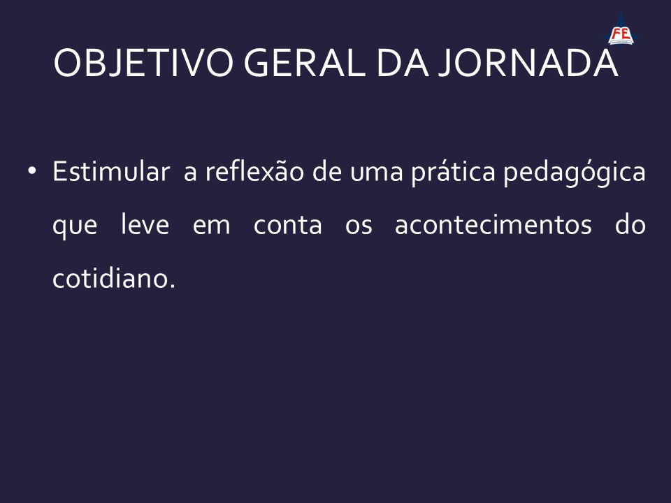OBJETIVO GERAL DA JORNADA