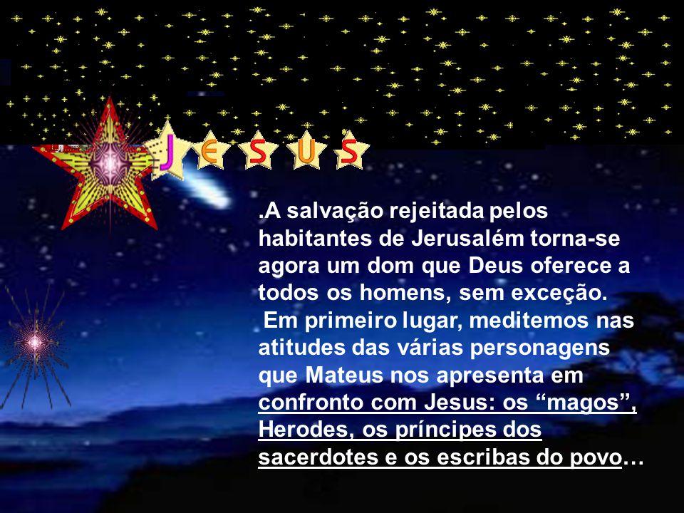 .A salvação rejeitada pelos habitantes de Jerusalém torna-se agora um dom que Deus oferece a todos os homens, sem exceção.