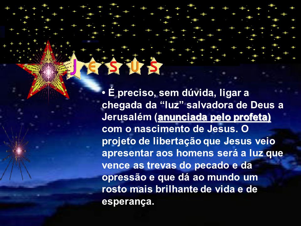 • É preciso, sem dúvida, ligar a chegada da luz salvadora de Deus a Jerusalém (anunciada pelo profeta) com o nascimento de Jesus.