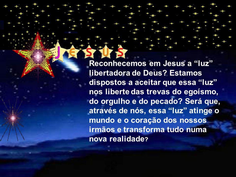 Reconhecemos em Jesus a luz libertadora de Deus
