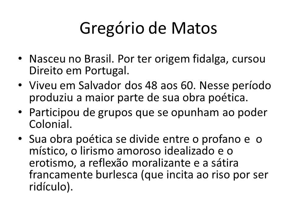 Gregório de Matos Nasceu no Brasil. Por ter origem fidalga, cursou Direito em Portugal.