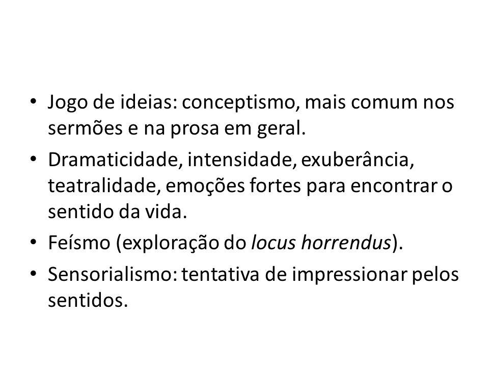 Jogo de ideias: conceptismo, mais comum nos sermões e na prosa em geral.
