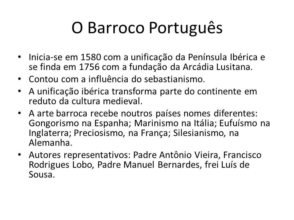 O Barroco Português Inicia-se em 1580 com a unificação da Península Ibérica e se finda em 1756 com a fundação da Arcádia Lusitana.