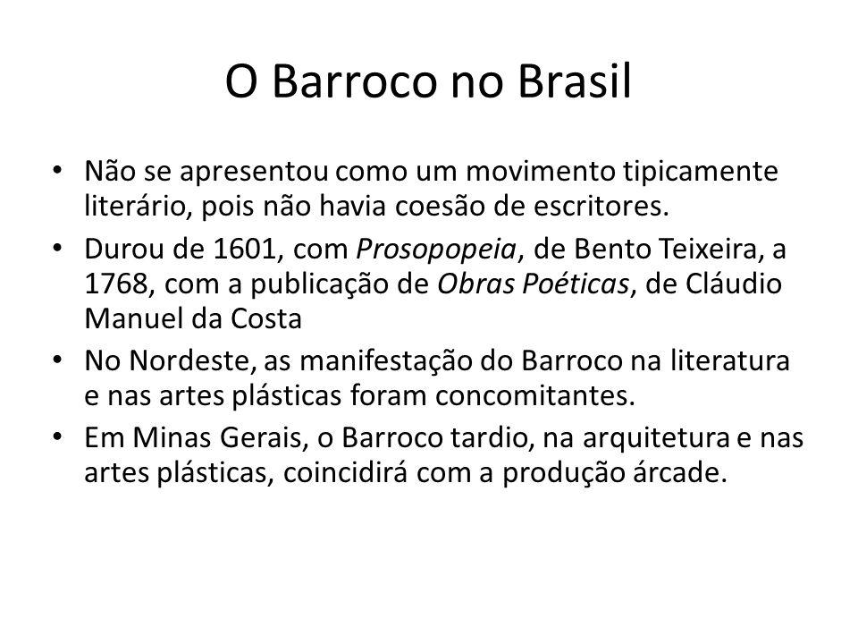 O Barroco no Brasil Não se apresentou como um movimento tipicamente literário, pois não havia coesão de escritores.
