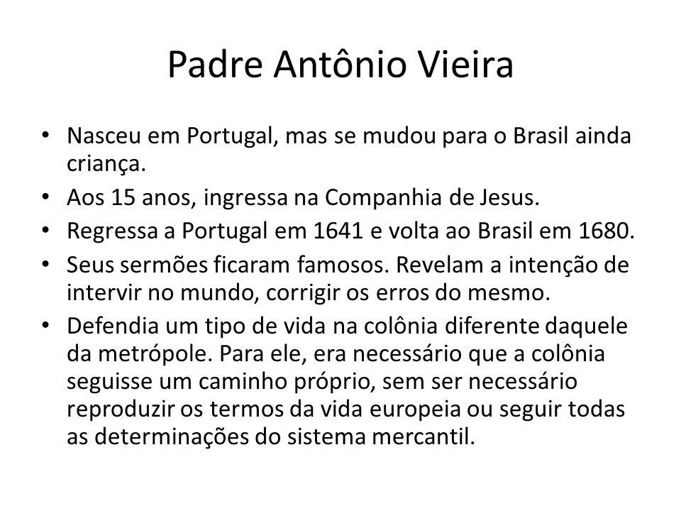 Padre Antônio Vieira Nasceu em Portugal, mas se mudou para o Brasil ainda criança. Aos 15 anos, ingressa na Companhia de Jesus.