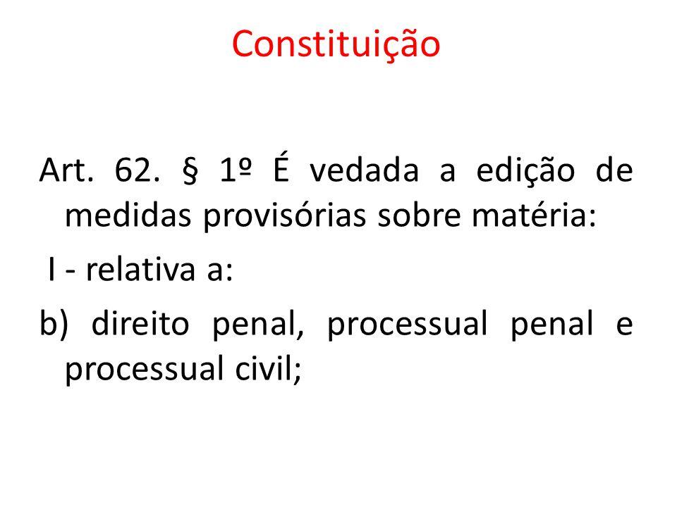 Constituição Art. 62. § 1º É vedada a edição de medidas provisórias sobre matéria: I - relativa a: