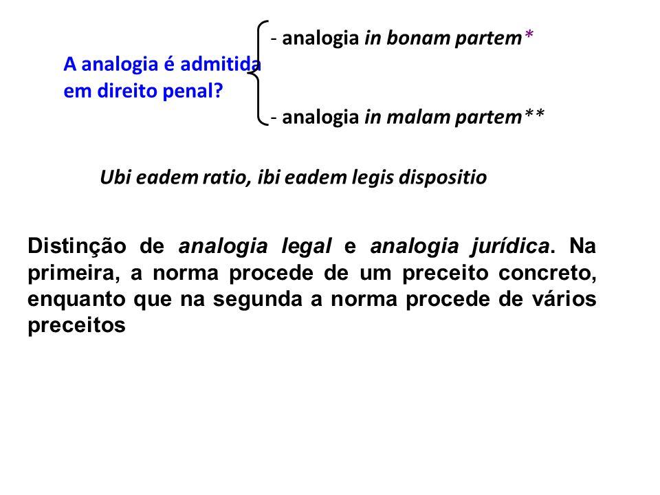 - analogia in bonam partem* A analogia é admitida em direito penal