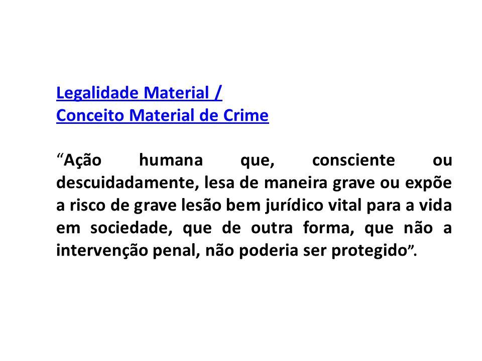 Legalidade Material / Conceito Material de Crime.