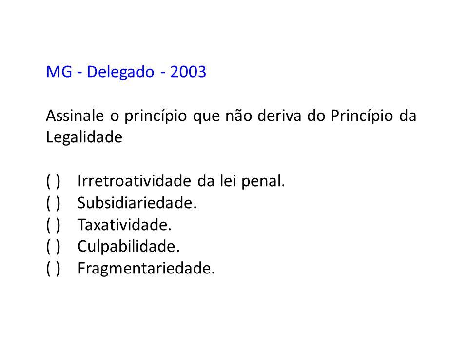 MG - Delegado - 2003 Assinale o princípio que não deriva do Princípio da Legalidade