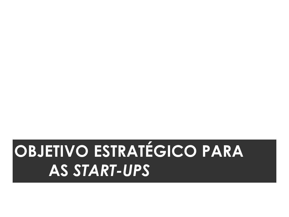 Objetivo estratégico pARA as Start-ups