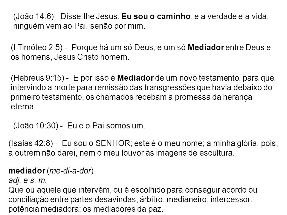 (João 14:6) - Disse-lhe Jesus: Eu sou o caminho, e a verdade e a vida; ninguém vem ao Pai, senão por mim.