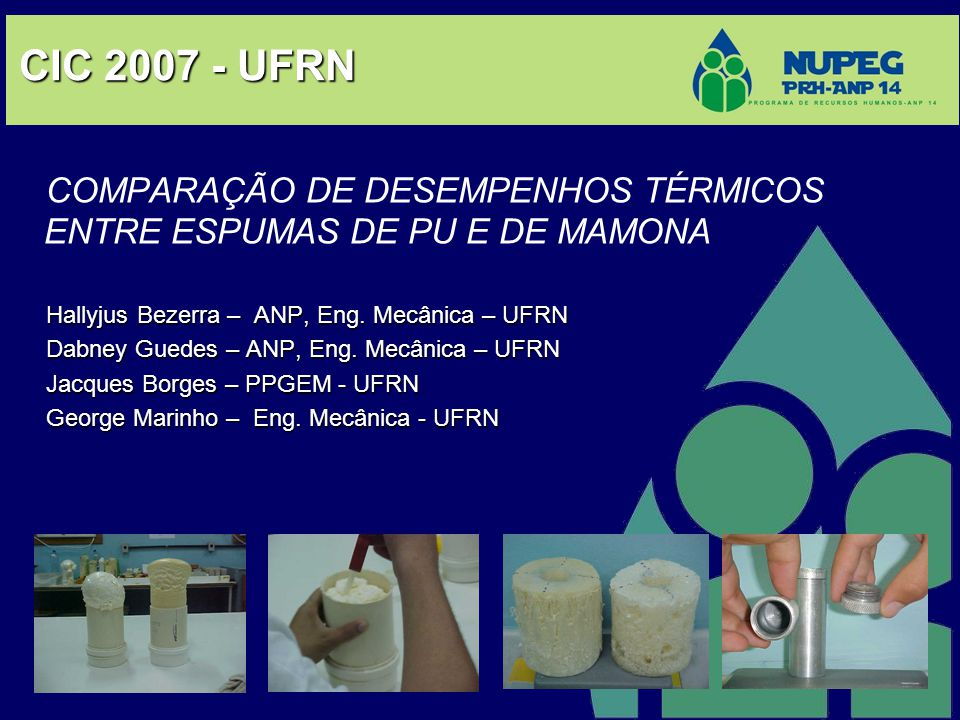 CIC 2007 - UFRN COMPARAÇÃO DE DESEMPENHOS TÉRMICOS ENTRE ESPUMAS DE PU E DE MAMONA. Hallyjus Bezerra – ANP, Eng. Mecânica – UFRN.