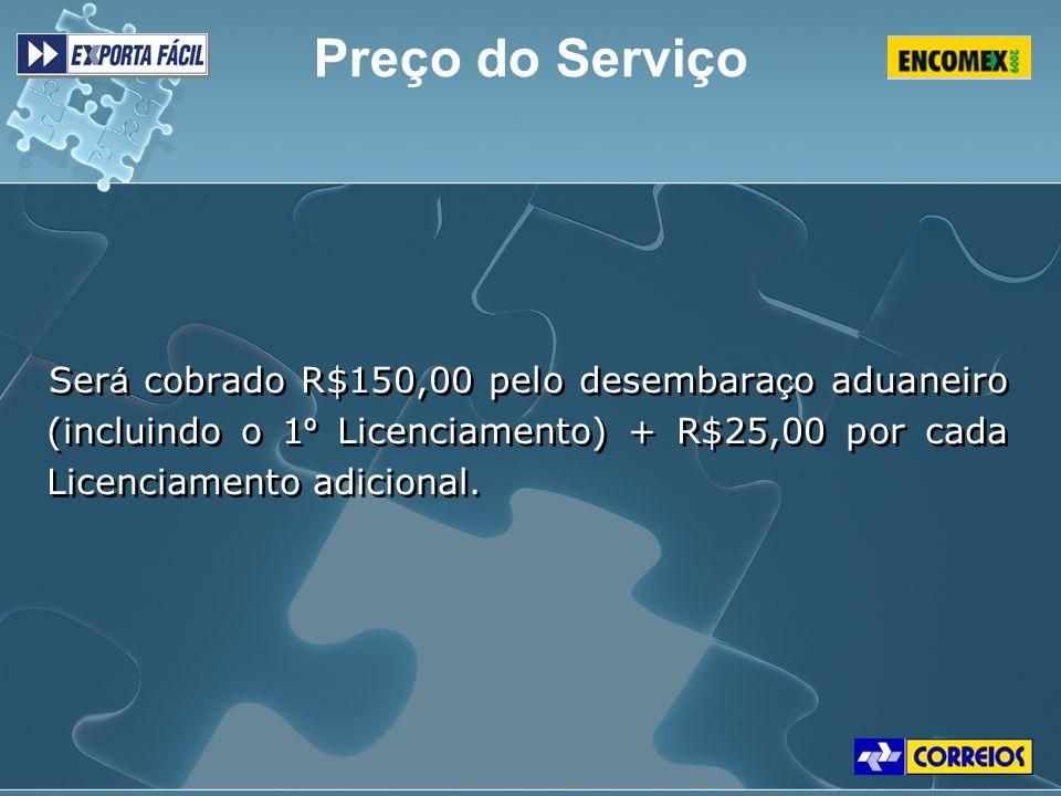 Preço do Serviço Será cobrado R$150,00 pelo desembaraço aduaneiro (incluindo o 1º Licenciamento) + R$25,00 por cada Licenciamento adicional.