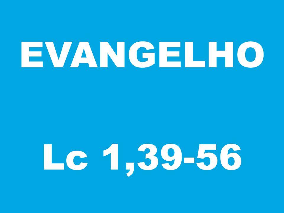 EVANGELHO Lc 1,39-56
