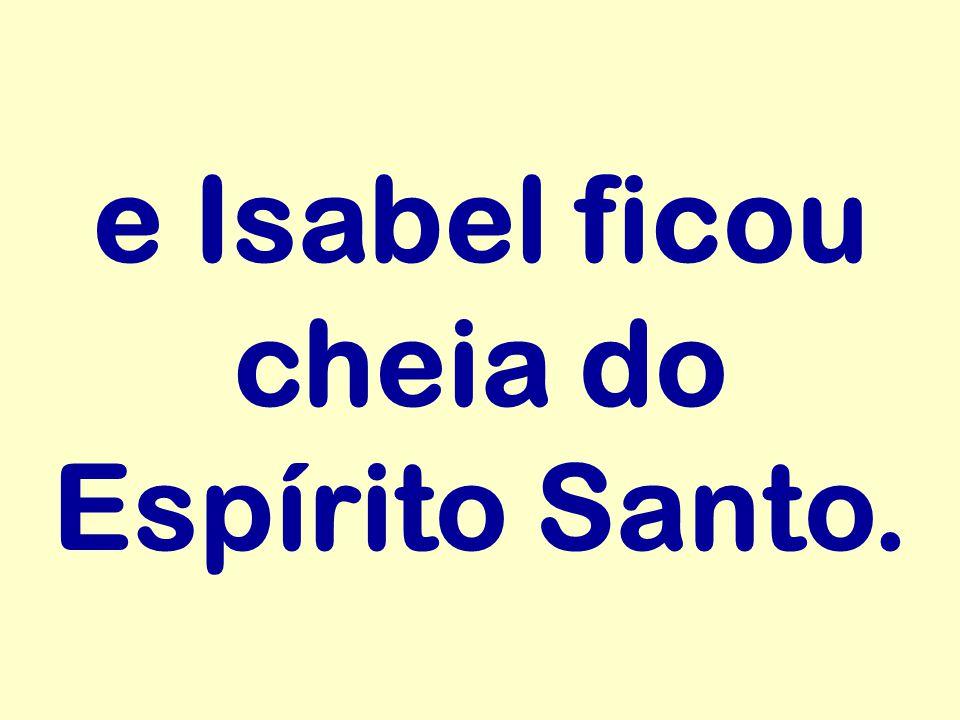 e Isabel ficou cheia do Espírito Santo.