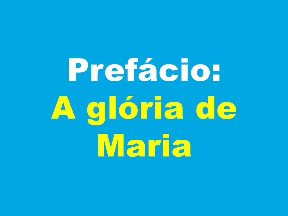 Prefácio: A glória de Maria