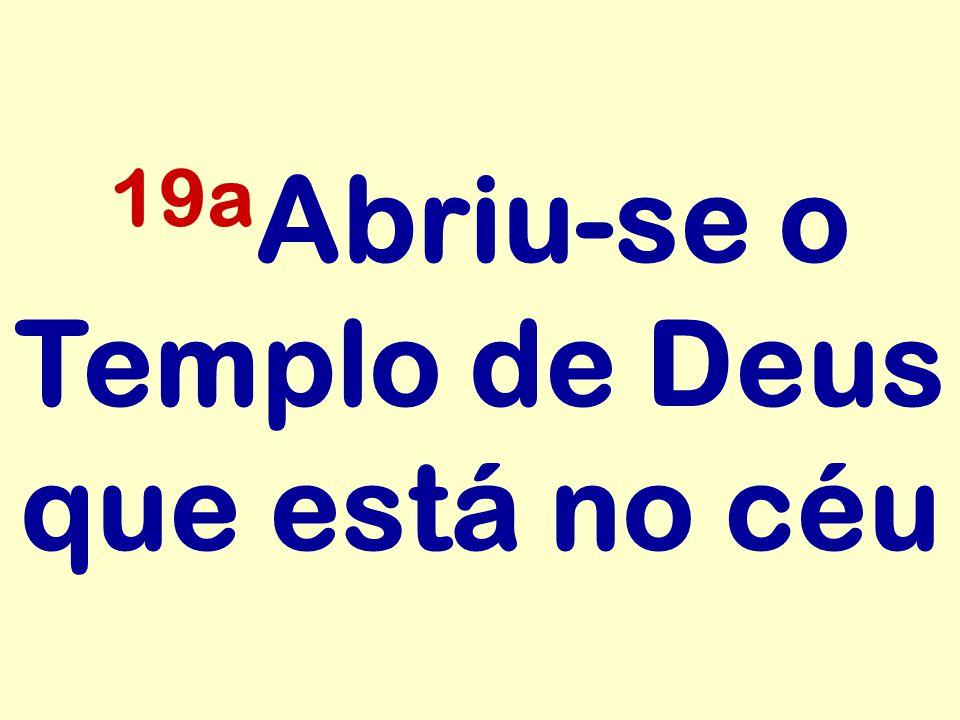 19aAbriu-se o Templo de Deus que está no céu