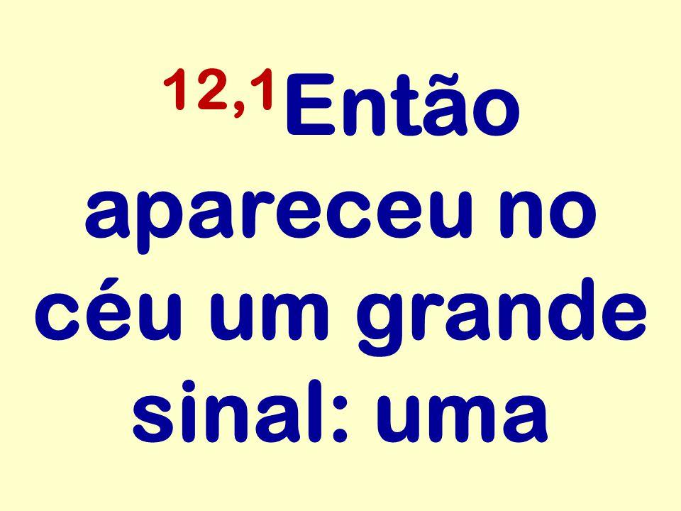 12,1Então apareceu no céu um grande sinal: uma