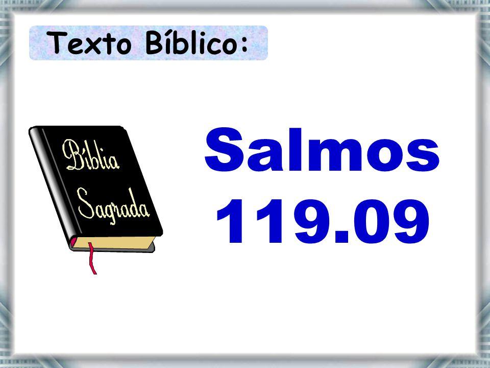 Texto Bíblico: Salmos 119.09
