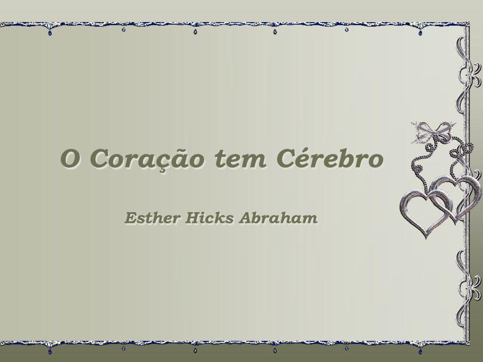 O Coração tem Cérebro Esther Hicks Abraham