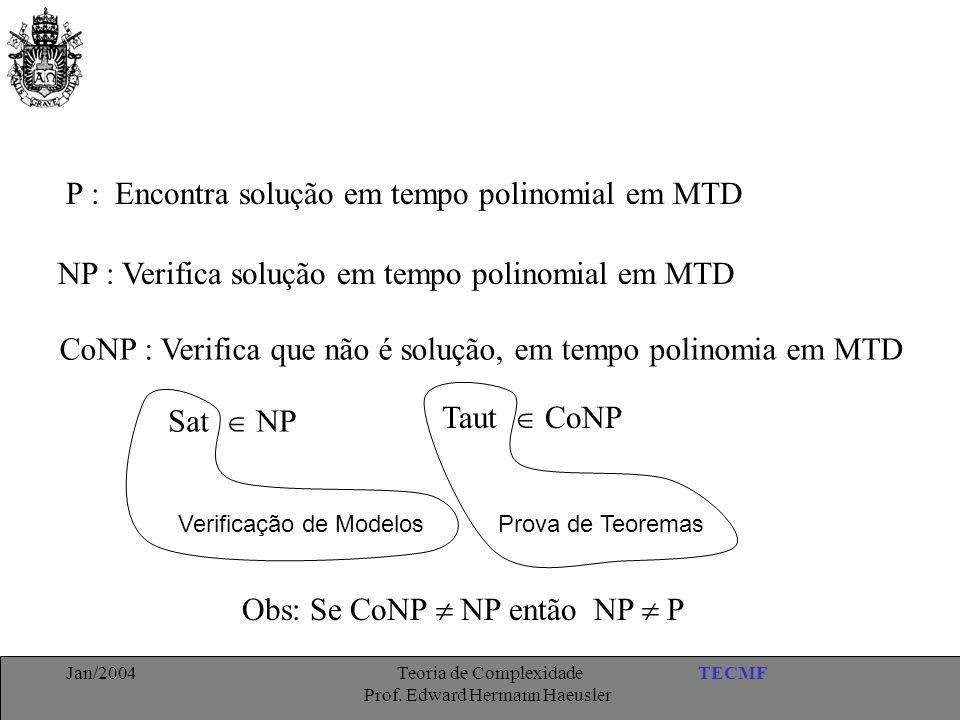 P : Encontra solução em tempo polinomial em MTD