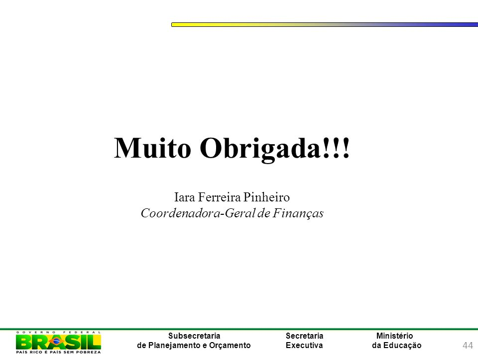 Muito Obrigada!!! Iara Ferreira Pinheiro Coordenadora-Geral de Finanças
