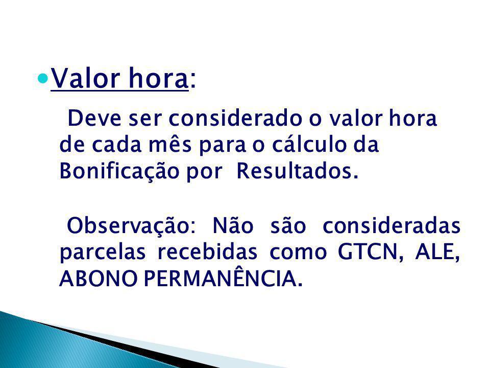 Valor hora: Deve ser considerado o valor hora de cada mês para o cálculo da Bonificação por Resultados.