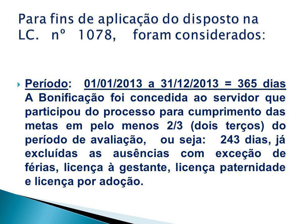 Para fins de aplicação do disposto na LC. nº 1078, foram considerados: