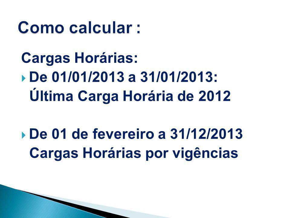Como calcular : Cargas Horárias: De 01/01/2013 a 31/01/2013: