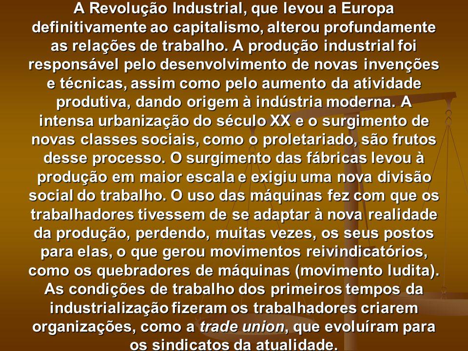 A Revolução Industrial, que levou a Europa definitivamente ao capitalismo, alterou profundamente as relações de trabalho.