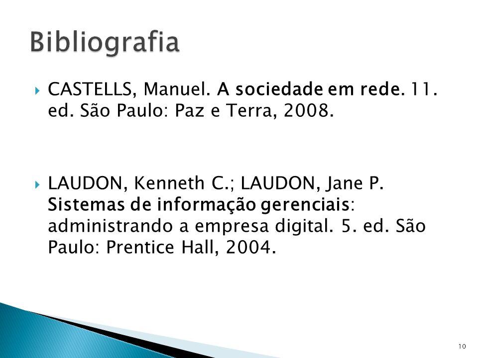 Bibliografia CASTELLS, Manuel. A sociedade em rede. 11. ed. São Paulo: Paz e Terra, 2008.