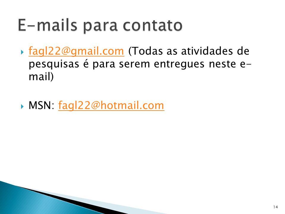 E-mails para contato fagl22@gmail.com (Todas as atividades de pesquisas é para serem entregues neste e- mail)