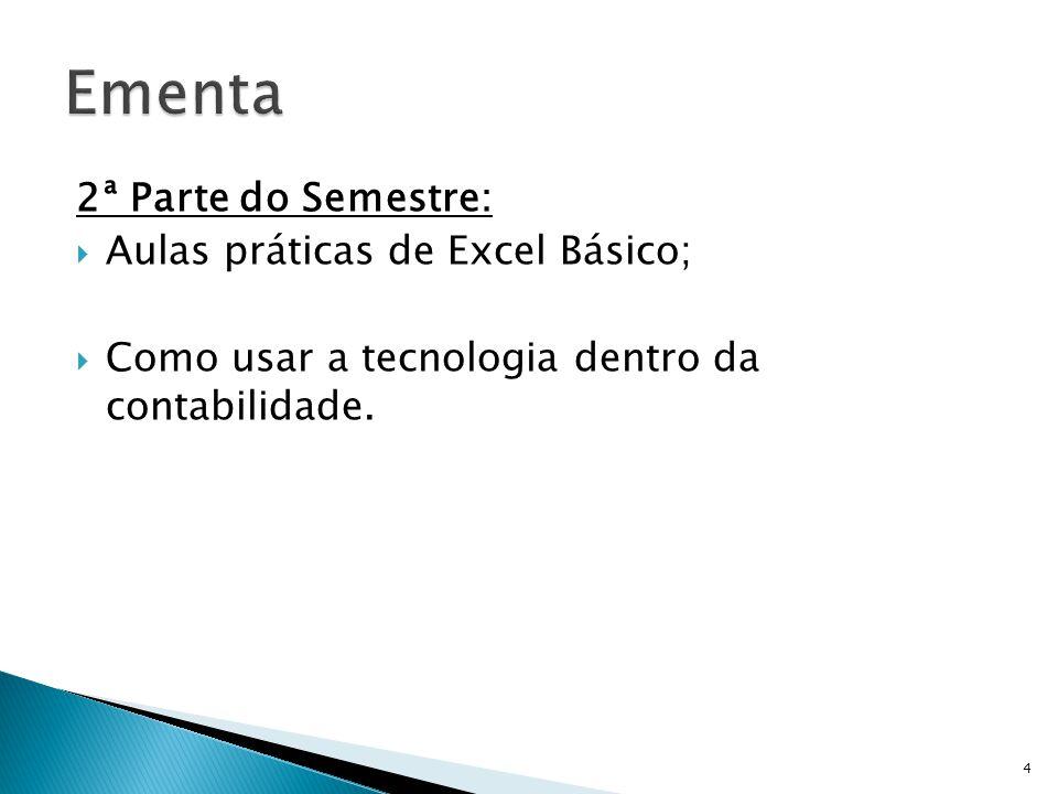 Ementa 2ª Parte do Semestre: Aulas práticas de Excel Básico;