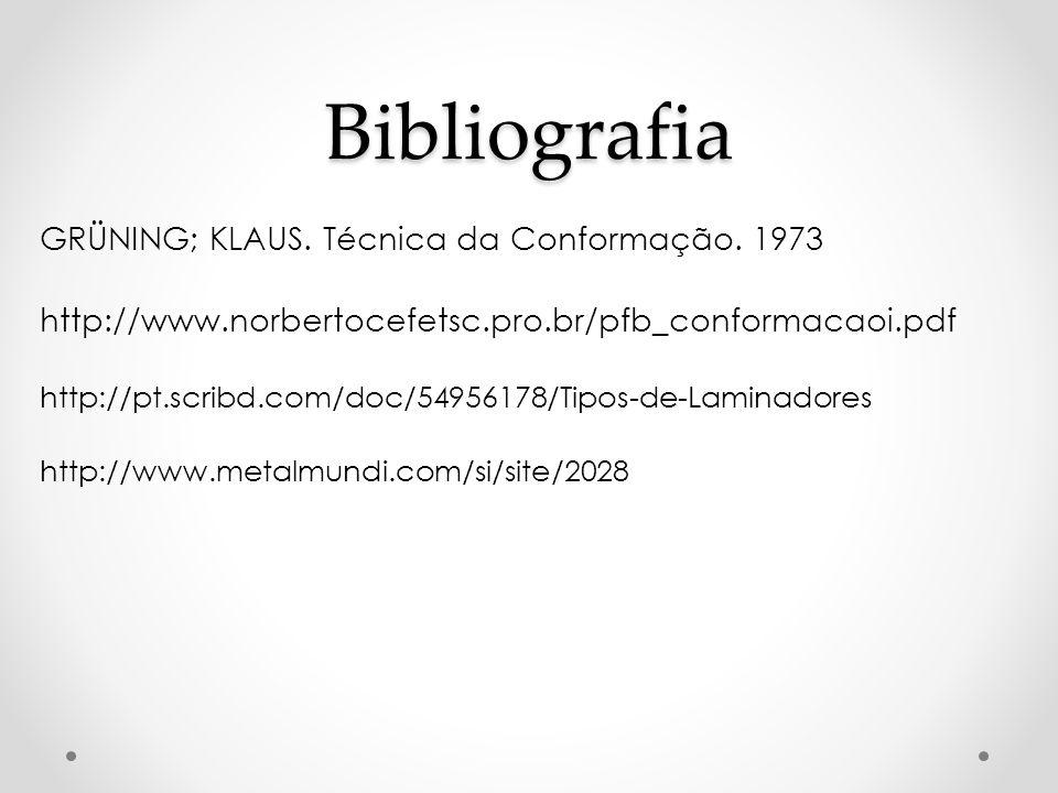 Bibliografia GRÜNING; KLAUS. Técnica da Conformação. 1973