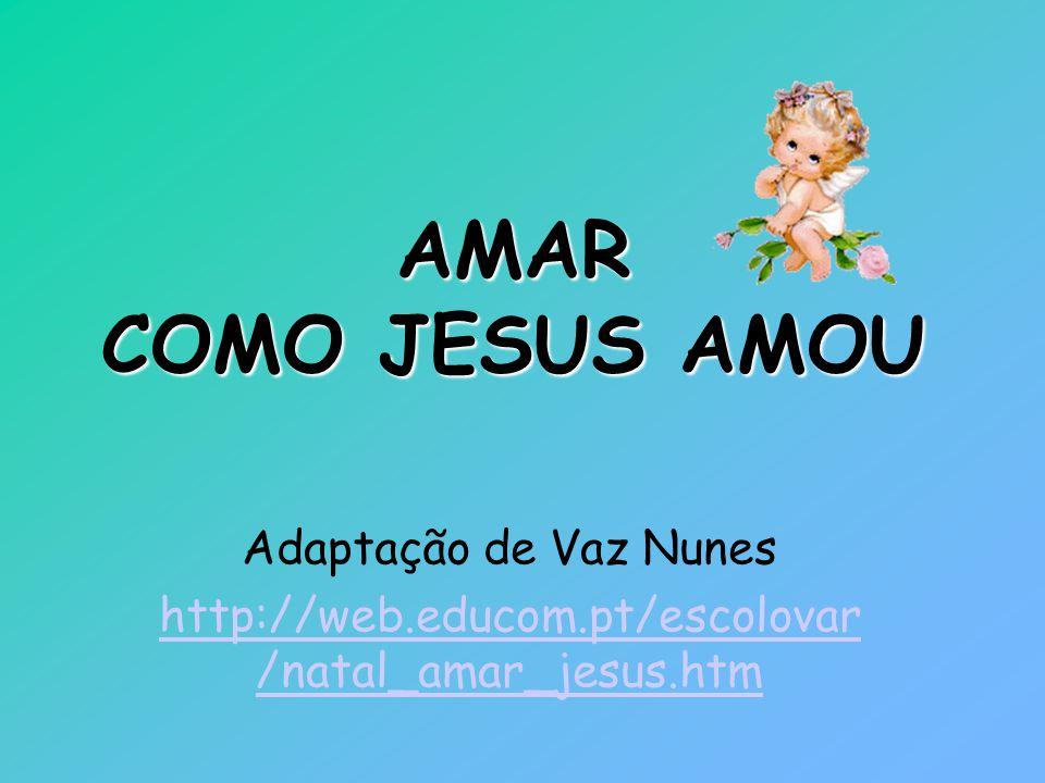 AMAR COMO JESUS AMOU Adaptação de Vaz Nunes