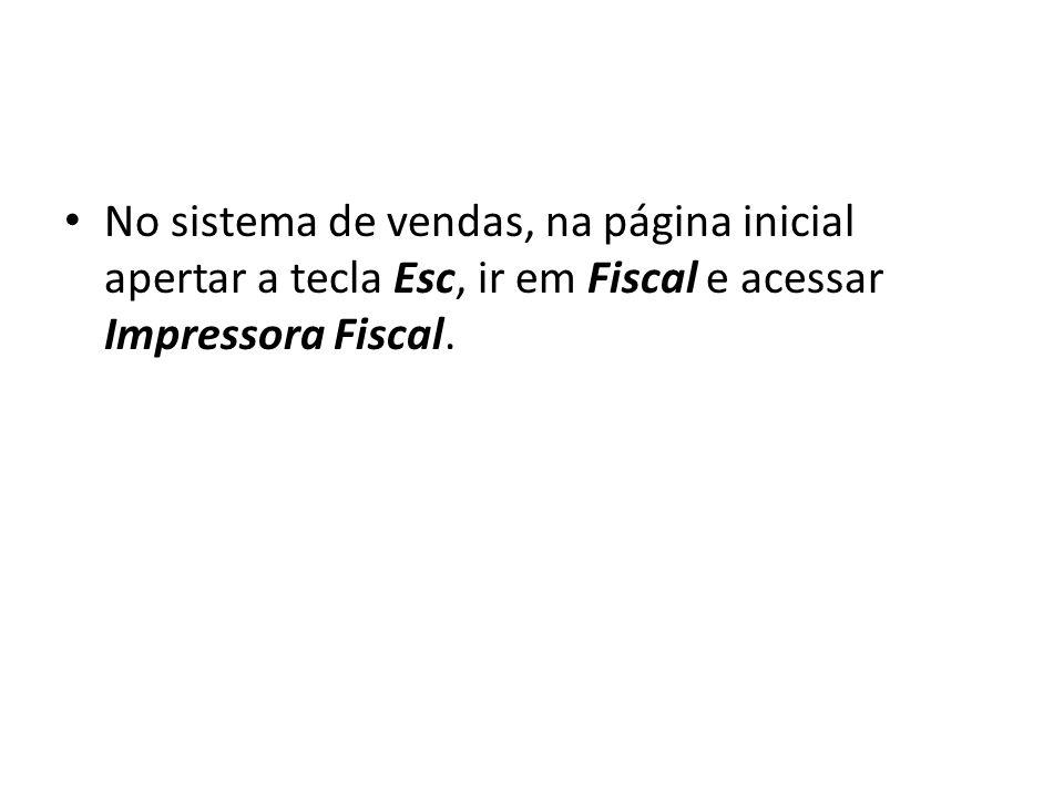 No sistema de vendas, na página inicial apertar a tecla Esc, ir em Fiscal e acessar Impressora Fiscal.
