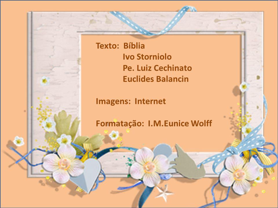 Texto: Bíblia Ivo Storniolo. Pe. Luiz Cechinato.