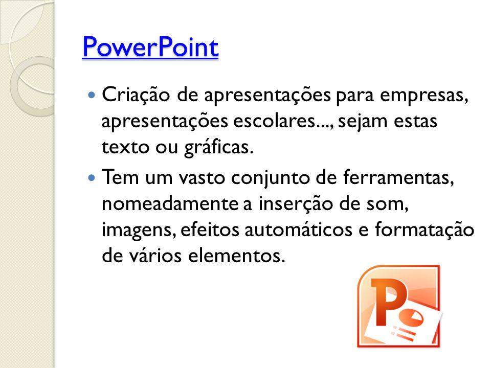 PowerPoint Criação de apresentações para empresas, apresentações escolares..., sejam estas texto ou gráficas.