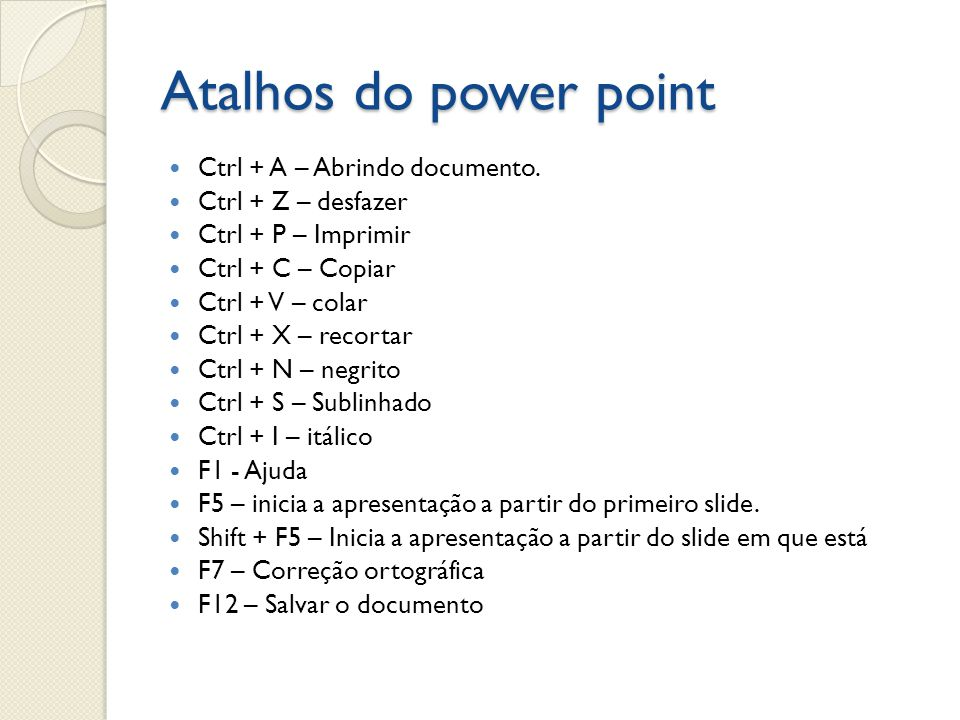 Atalhos do power point Ctrl + A – Abrindo documento.