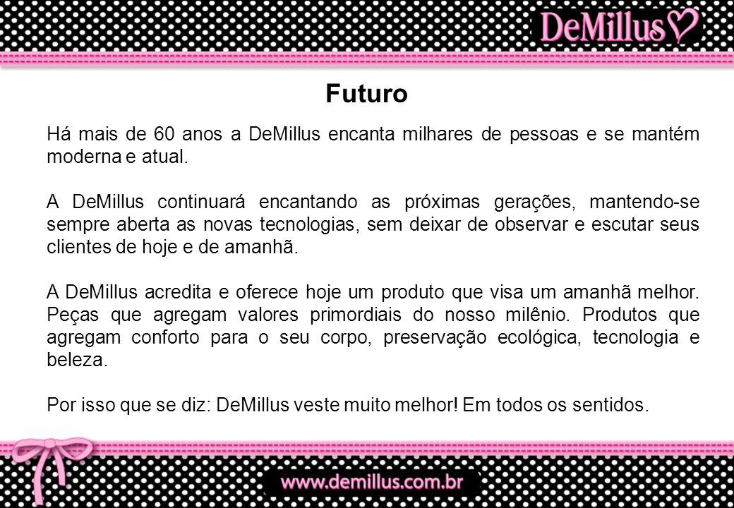 Futuro Há mais de 60 anos a DeMillus encanta milhares de pessoas e se mantém moderna e atual.